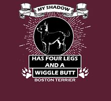 My shadow has FOUR LEGS and a WIGGLE BUTT. BOSTON TERRIER Unisex T-Shirt