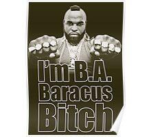 I'm B.A. Baracus B*tch Poster