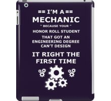 I'm a MECHANIC because your honor roll student that got an engineering degree can't design it RIGHT THE FIRST TIME iPad Case/Skin