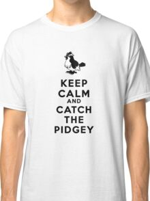 Keep Calm And Catch The Pidgey  Classic T-Shirt