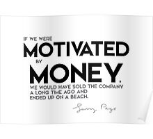 motivated by money, sold the company - larry page Poster