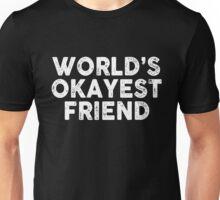 Friendship - Worlds Okayest Friend Unisex T-Shirt