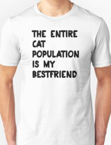 The Entire Cat Population Is My Best Friend T-Shirt Unisex T-Shirt
