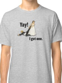 Bride dragging reluctant groom, Yay! I got one. Classic T-Shirt