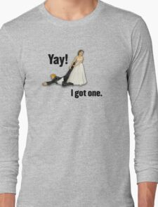 Bride dragging reluctant groom, Yay! I got one. Long Sleeve T-Shirt
