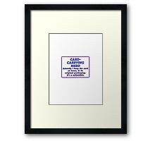 CARD-CARRYING NERD - ACTUALLY I KEEP THE CARD AT HOME, IN ITS ORIGINAL PACKAGING. IT'S A COLLECTIBLE. Framed Print