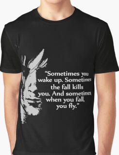 Sometimes you wake up Graphic T-Shirt