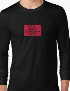 WE ALL AGREE - CONFORMITY IS BEST Long Sleeve T-Shirt