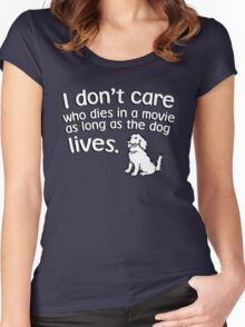 I don't care who dies in a move as long as the dog lives Women's Fitted Scoop T-Shirt