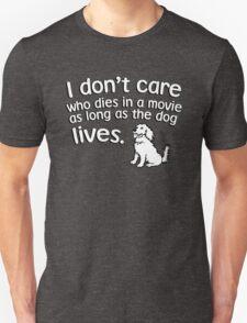 I don't care who dies in a move as long as the dog lives Unisex T-Shirt
