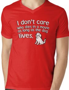 I don't care who dies in a move as long as the dog lives Mens V-Neck T-Shirt