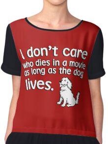 I don't care who dies in a move as long as the dog lives Chiffon Top