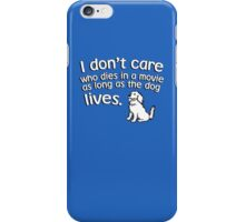 I don't care who dies in a move as long as the dog lives iPhone Case/Skin