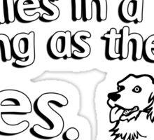 I don't care who dies in a move as long as the dog lives Sticker