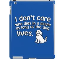 I don't care who dies in a move as long as the dog lives iPad Case/Skin