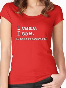 I came. I saw. I made it awkward. Women's Fitted Scoop T-Shirt