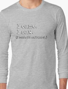 I came. I saw. I made it awkward. Long Sleeve T-Shirt