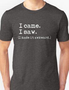 I came. I saw. I made it awkward. Unisex T-Shirt
