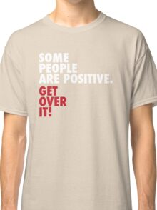 Some people are... positive Classic T-Shirt
