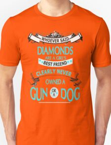 Whoever said diamonds are a girls best friends clearly never owned a gun or a  dog Unisex T-Shirt