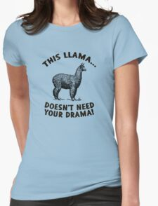 This llama doesn't need (want) your drama Womens Fitted T-Shirt
