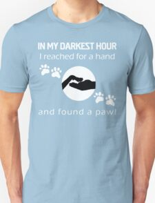 In my DARKEST HOUR I reached for a hand and found a paw! Unisex T-Shirt