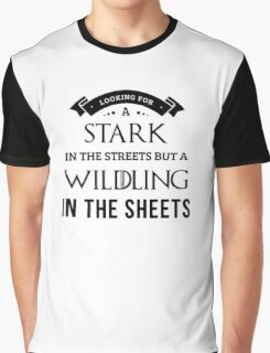 Stark in the Streets, Wildling in the Sheets in White Graphic T-Shirt