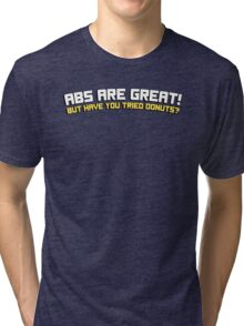 Abs are great! But have you tried donuts? Tri-blend T-Shirt
