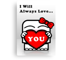 I Will Always Love... You!!! Canvas Print