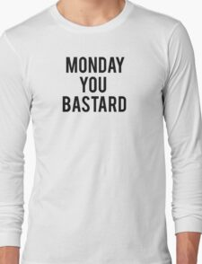 Monday You Bastard  Long Sleeve T-Shirt