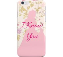 I Know You iPhone Case/Skin