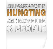 All I Care About is Hunting Poster