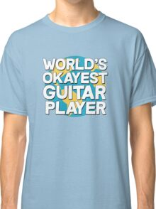 World's okayest guitar player Classic T-Shirt