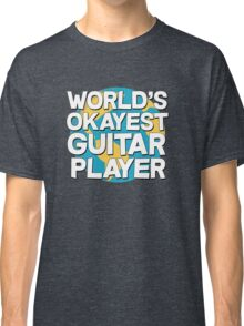 World's okayest guitar player Classic T-Shirt