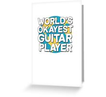 World's okayest guitar player Greeting Card