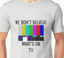 We Don't Believe What's On TV Lyrics Unisex T-Shirt