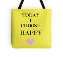 Today I Choose Happy Tote Bag