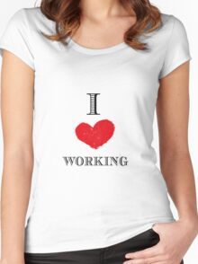 I love working Women's Fitted Scoop T-Shirt