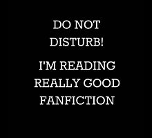 Do Not Disturb! I'm Reading Really Good Fanfiction by emmadoggett