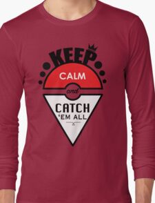 Keep calm and catch 'em all Long Sleeve T-Shirt