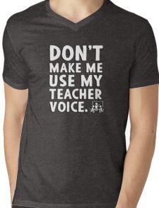 Don't make me use my teacher voice. Mens V-Neck T-Shirt