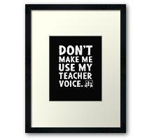Don't make me use my teacher voice. Framed Print