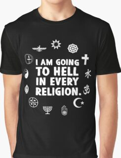 I am going to hell in every religion. Graphic T-Shirt