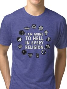 I am going to hell in every religion. Tri-blend T-Shirt