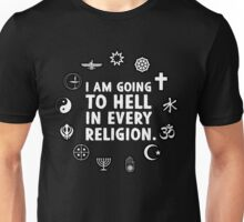 I am going to hell in every religion. Unisex T-Shirt