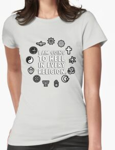 I am going to hell in every religion. Womens Fitted T-Shirt