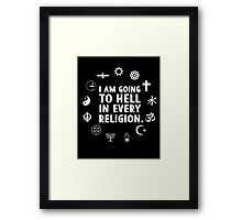I am going to hell in every religion. Framed Print