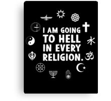 I am going to hell in every religion. Canvas Print