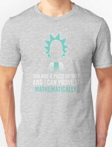you are a piece of shit and i can prove it mathematically Unisex T-Shirt