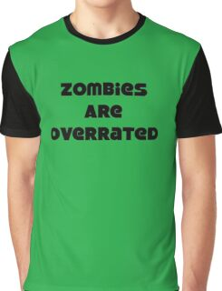 Zombies Are Overrated Graphic T-Shirt